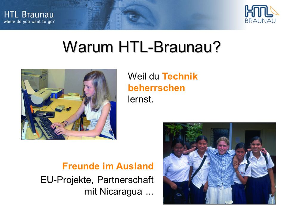 Warum HTL-Braunau. Freunde im Ausland EU-Projekte, Partnerschaft mit Nicaragua...