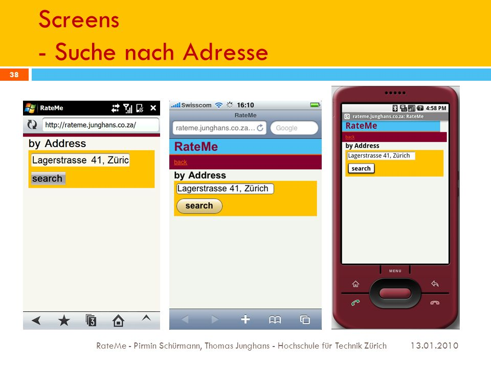 Screens - Suche nach Adresse 13.01.2010 RateMe - Pirmin Schürmann, Thomas Junghans - Hochschule für Technik Zürich 38