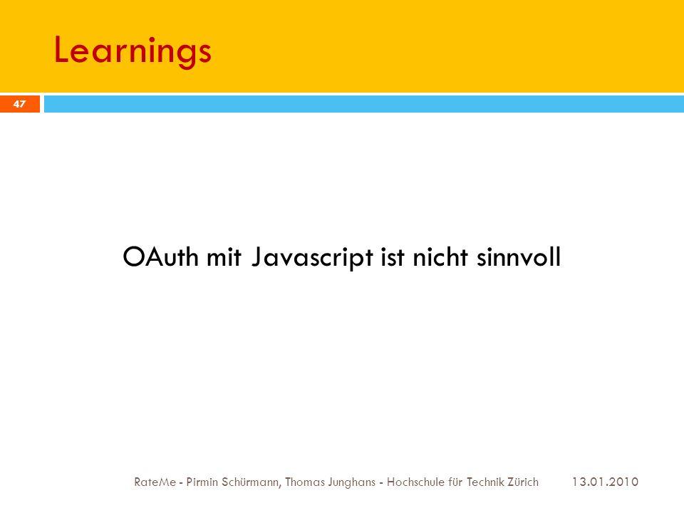 Learnings 13.01.2010 RateMe - Pirmin Schürmann, Thomas Junghans - Hochschule für Technik Zürich 47 OAuth mit Javascript ist nicht sinnvoll