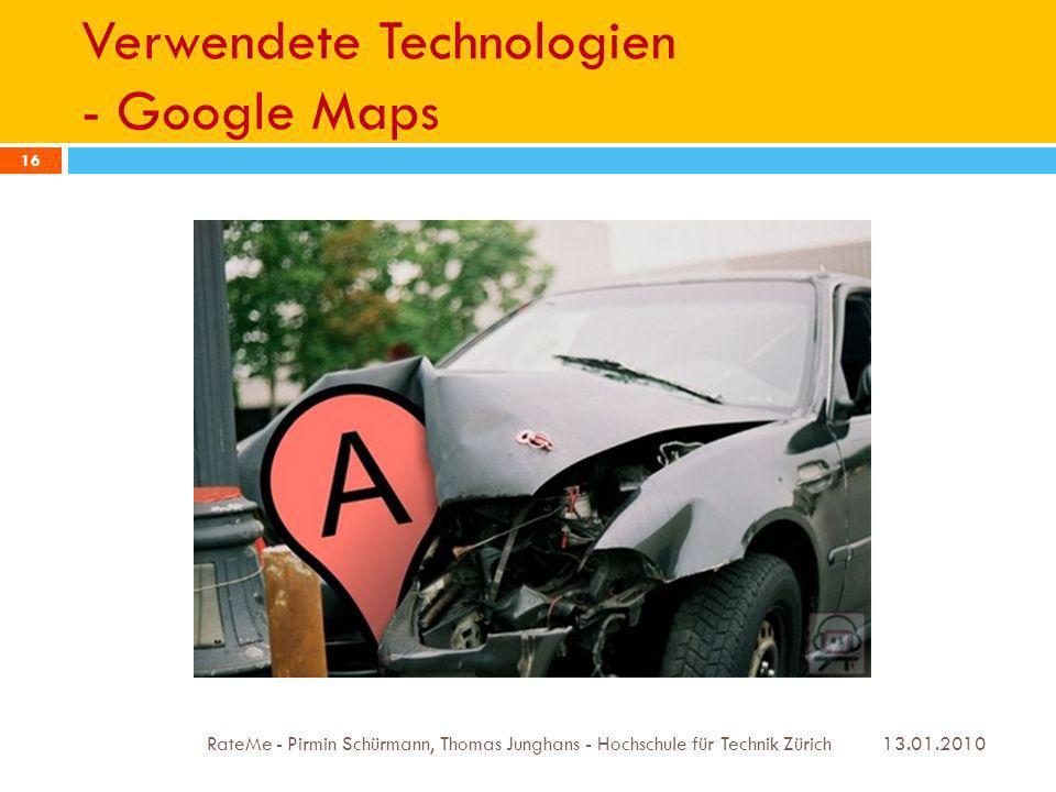 Verwendete Technologien - Google Maps 13.01.2010 RateMe - Pirmin Schürmann, Thomas Junghans - Hochschule für Technik Zürich 16