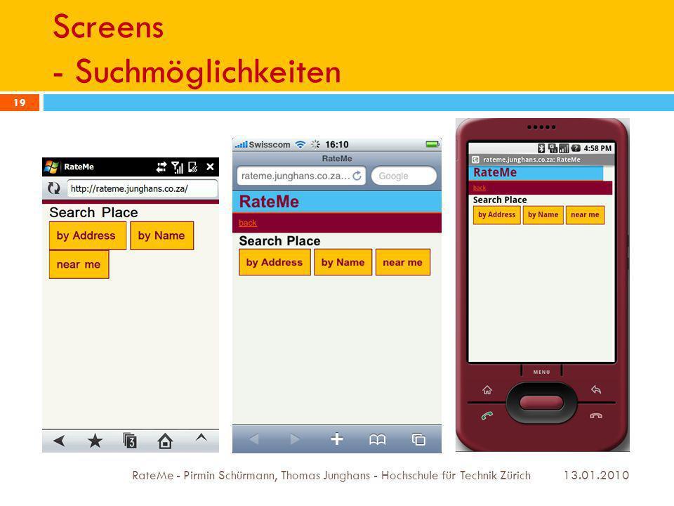 Screens - Suchmöglichkeiten 13.01.2010 RateMe - Pirmin Schürmann, Thomas Junghans - Hochschule für Technik Zürich 19