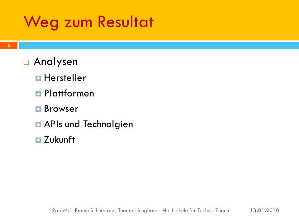 Weg zum Resultat 13.01.2010 RateMe - Pirmin Schürmann, Thomas Junghans - Hochschule für Technik Zürich 5 Analysen Hersteller Plattformen Browser APIs und Technolgien Zukunft