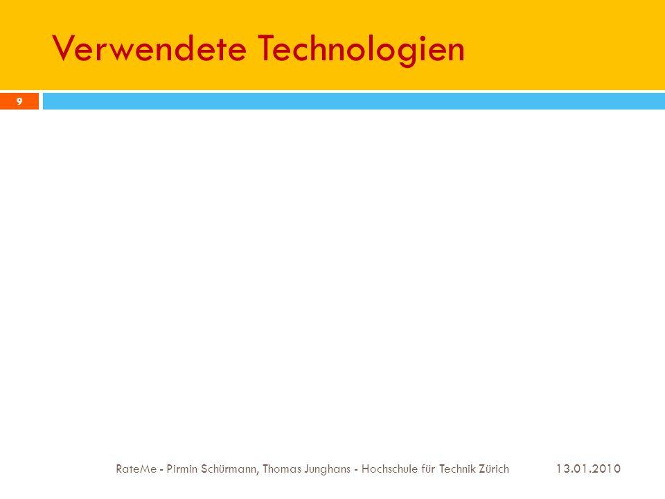 Verwendete Technologien 13.01.2010 RateMe - Pirmin Schürmann, Thomas Junghans - Hochschule für Technik Zürich 9