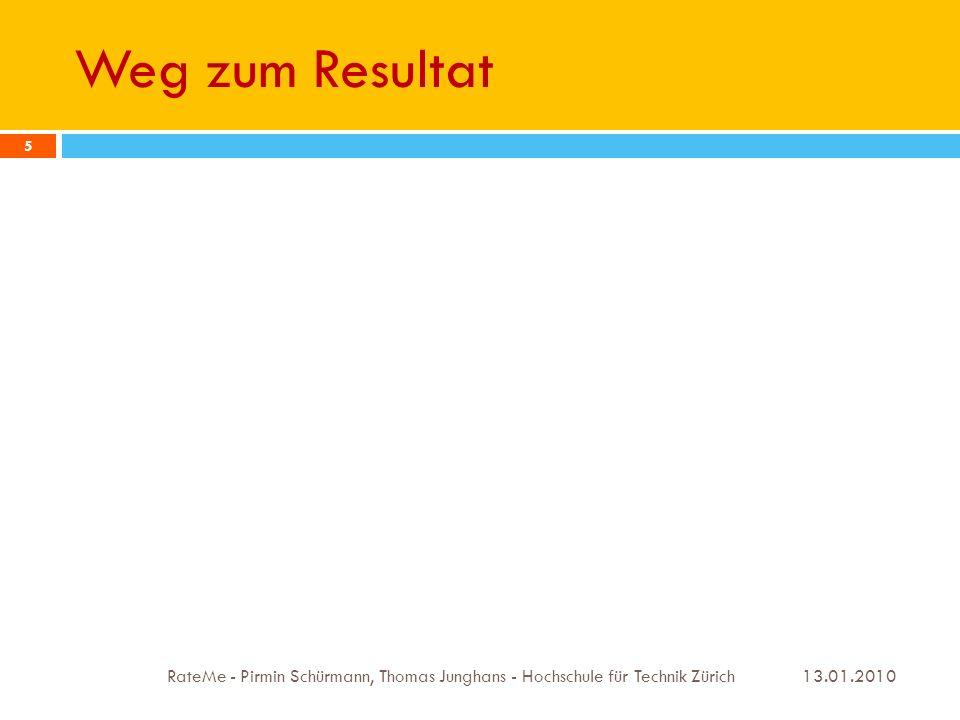 Weg zum Resultat 13.01.2010 RateMe - Pirmin Schürmann, Thomas Junghans - Hochschule für Technik Zürich 5