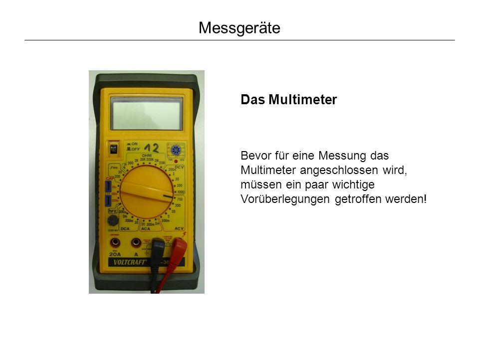 Messgeräte Bevor für eine Messung das Multimeter angeschlossen wird, müssen ein paar wichtige Vorüberlegungen getroffen werden.