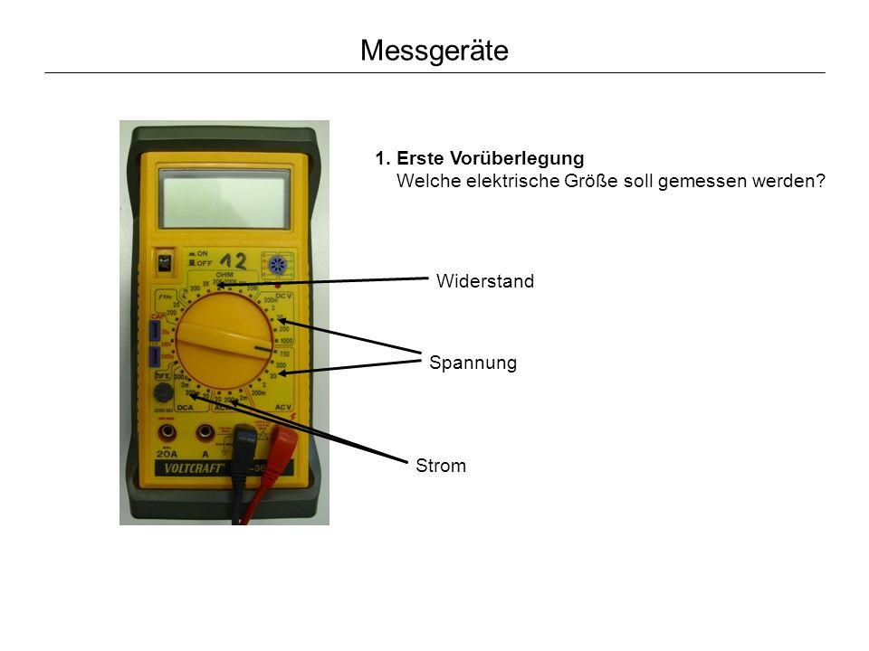 Messgeräte 1.Erste Vorüberlegung Welche elektrische Größe soll gemessen werden.