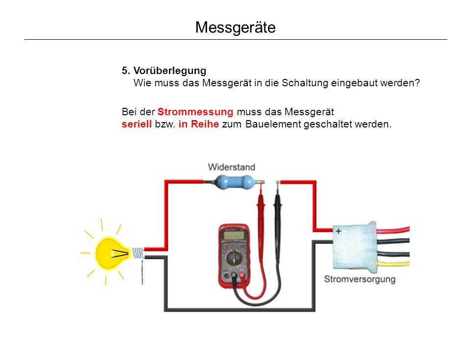 Messgeräte 5.Vorüberlegung Wie muss das Messgerät in die Schaltung eingebaut werden.