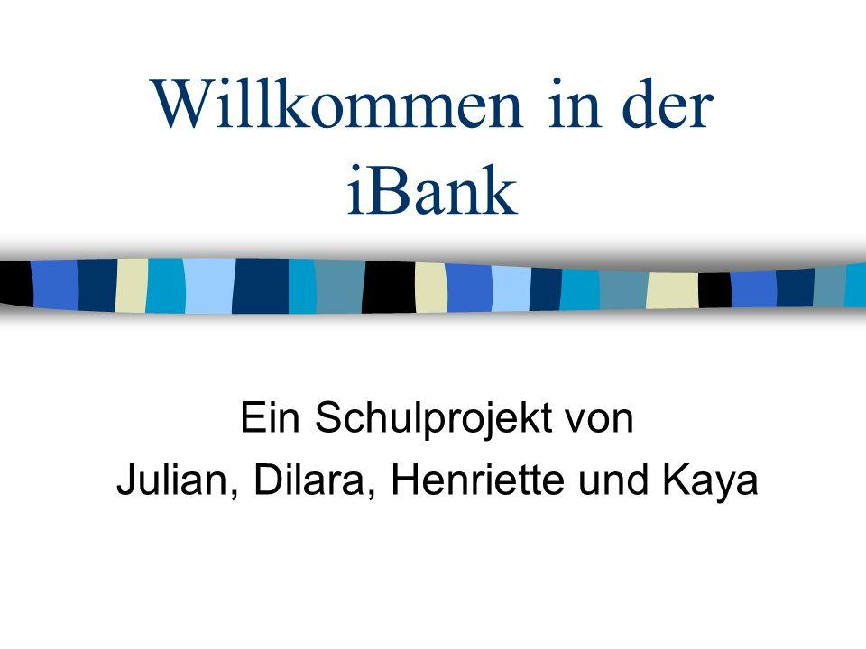 Willkommen in der iBank Ein Schulprojekt von Julian, Dilara, Henriette und Kaya