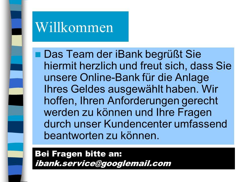 Willkommen Das Team der iBank begrüßt Sie hiermit herzlich und freut sich, dass Sie unsere Online-Bank für die Anlage Ihres Geldes ausgewählt haben. W