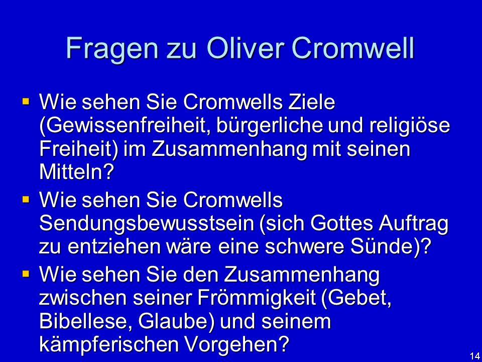 14 Fragen zu Oliver Cromwell Wie sehen Sie Cromwells Ziele (Gewissenfreiheit, bürgerliche und religiöse Freiheit) im Zusammenhang mit seinen Mitteln?