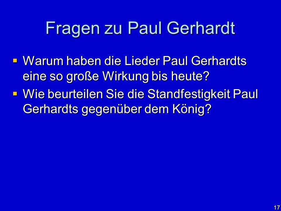 17 Fragen zu Paul Gerhardt Warum haben die Lieder Paul Gerhardts eine so große Wirkung bis heute? Warum haben die Lieder Paul Gerhardts eine so große