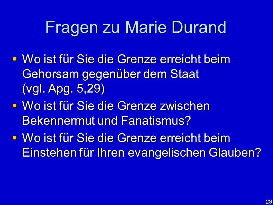 23 Fragen zu Marie Durand Wo ist für Sie die Grenze erreicht beim Gehorsam gegenüber dem Staat (vgl. Apg. 5,29) Wo ist für Sie die Grenze erreicht bei