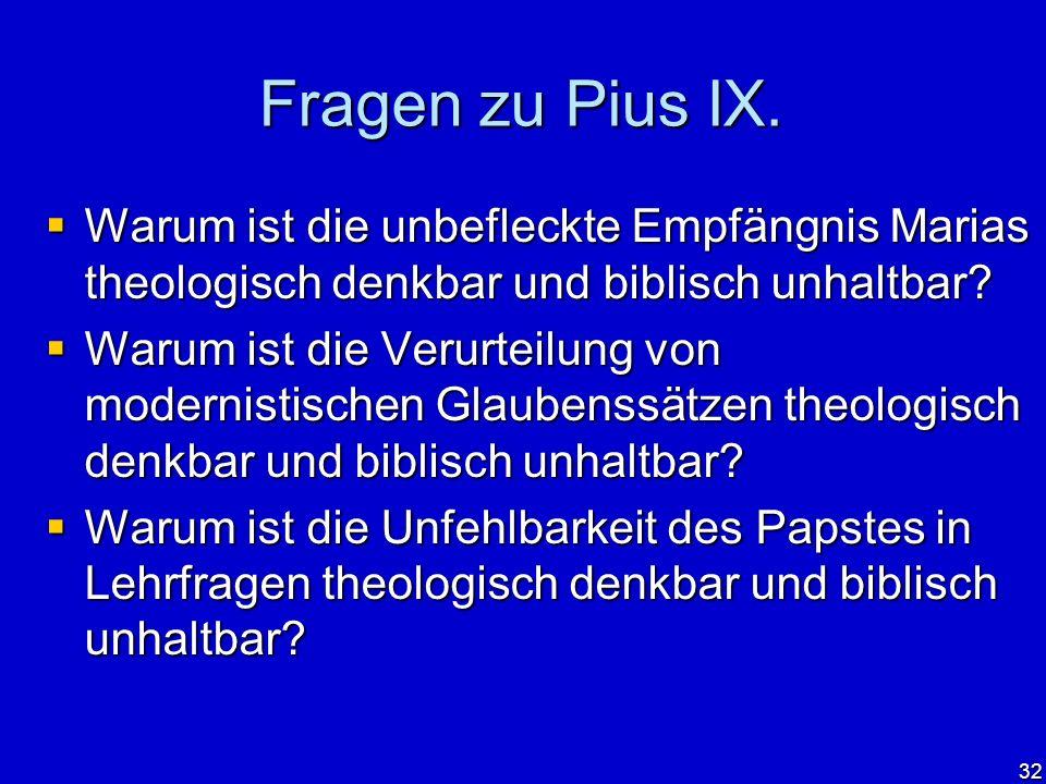 32 Fragen zu Pius IX. Warum ist die unbefleckte Empfängnis Marias theologisch denkbar und biblisch unhaltbar? Warum ist die unbefleckte Empfängnis Mar