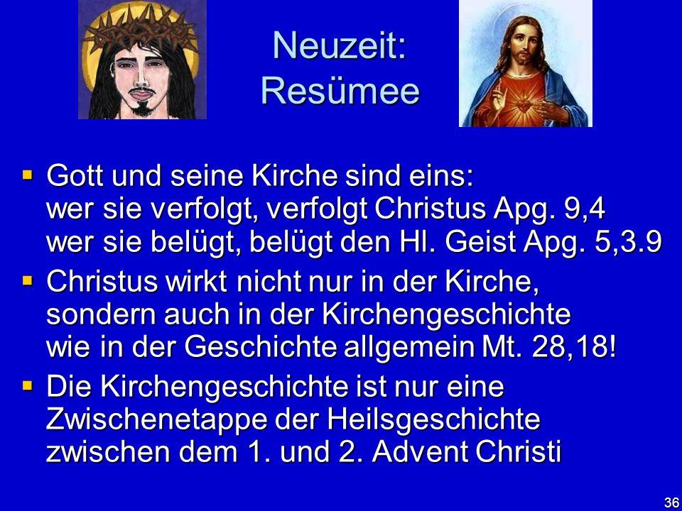 36 Neuzeit: Resümee Gott und seine Kirche sind eins: wer sie verfolgt, verfolgt Christus Apg. 9,4 wer sie belügt, belügt den Hl. Geist Apg. 5,3.9 Gott