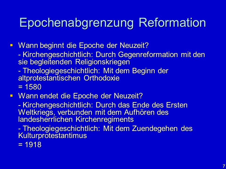 7 Epochenabgrenzung Reformation Wann beginnt die Epoche der Neuzeit? Wann beginnt die Epoche der Neuzeit? - Kirchengeschichtlich: Durch Gegenreformati