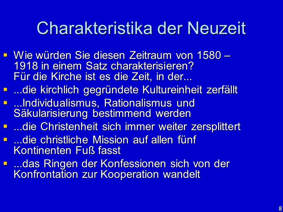 8 Charakteristika der Neuzeit Wie würden Sie diesen Zeitraum von 1580 – 1918 in einem Satz charakterisieren? Für die Kirche ist es die Zeit, in der...