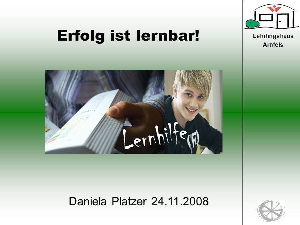 1 Lehrlingshaus Arnfels Erfolg ist lernbar! Daniela Platzer 24.11.2008