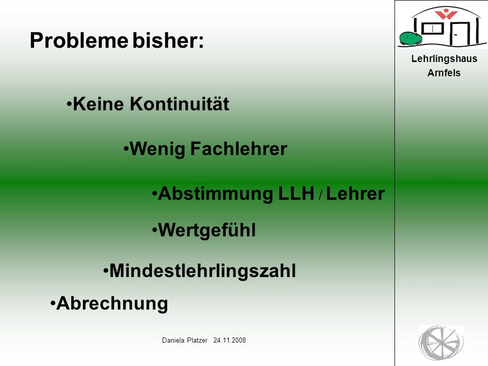 5 Daniela Platzer 24.11.2008 Lehrlingshaus Arnfels Finanzierung bisher: Lernhilfe