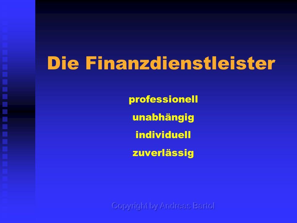 Die Finanzdienstleister professionell unabhängig individuell zuverlässig