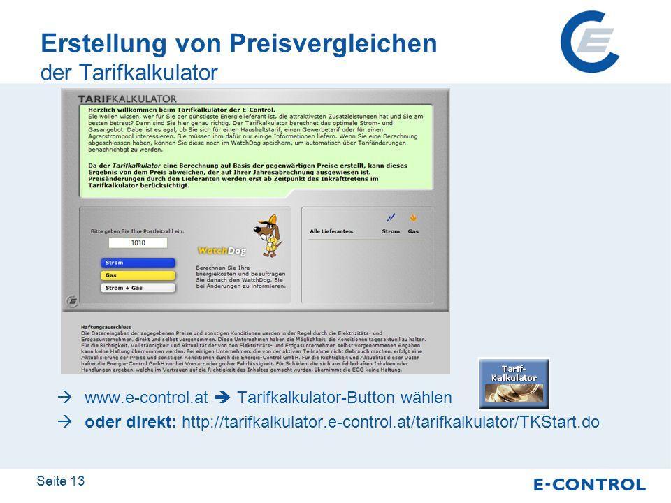 Seite 13 Erstellung von Preisvergleichen der Tarifkalkulator www.e-control.at Tarifkalkulator-Button wählen oder direkt: http://tarifkalkulator.e-cont