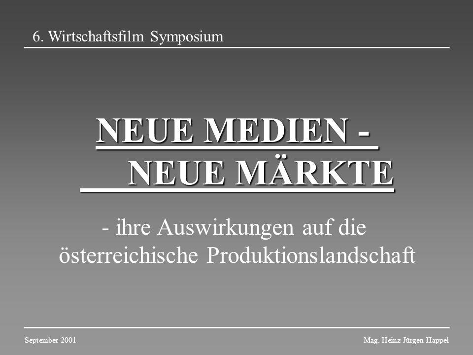NEUE MEDIEN - NEUE MÄRKTE NEUE MEDIEN - NEUE MÄRKTE - ihre Auswirkungen auf die österreichische Produktionslandschaft 6. Wirtschaftsfilm Symposium Mag