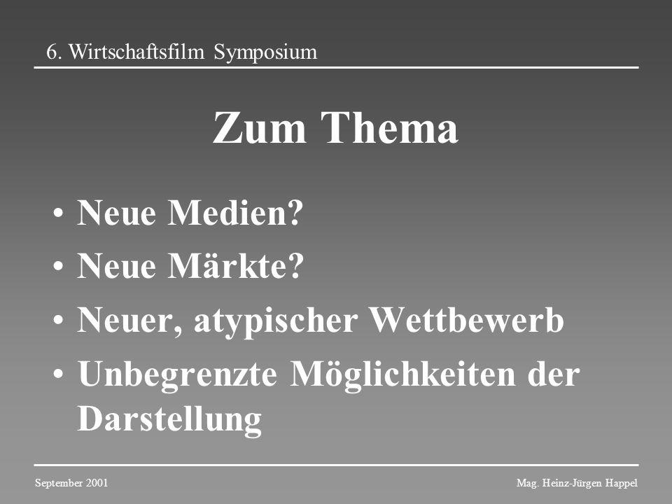 Zum Thema Neue Medien? Neue Märkte? Neuer, atypischer Wettbewerb Unbegrenzte Möglichkeiten der Darstellung 6. Wirtschaftsfilm Symposium September 2001