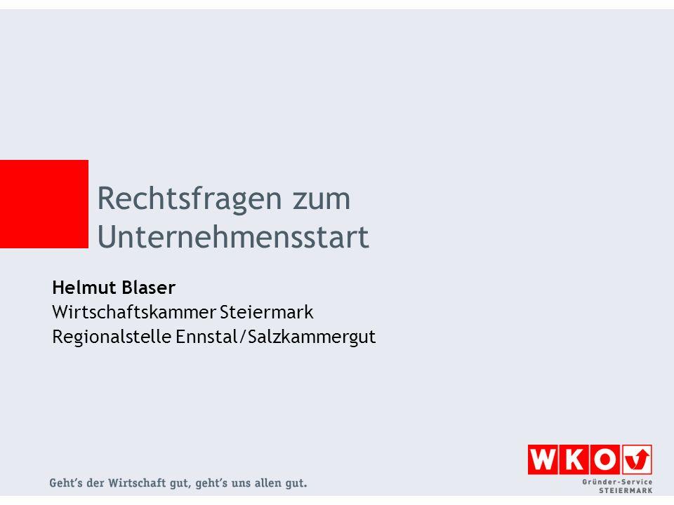 Helmut Blaser Wirtschaftskammer Steiermark Regionalstelle Ennstal/Salzkammergut Rechtsfragen zum Unternehmensstart