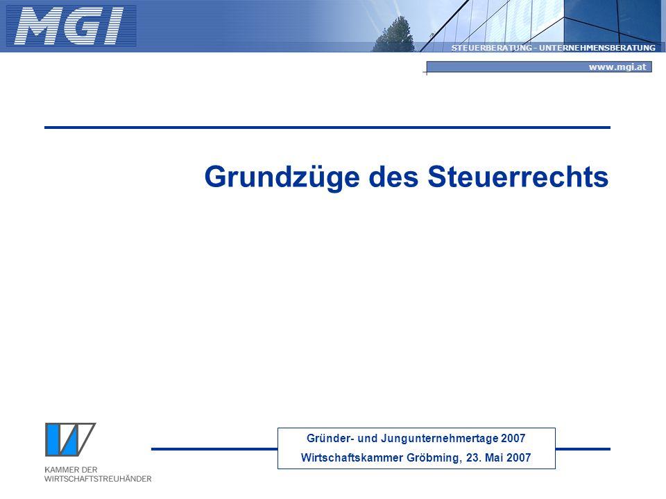 Gründer- und Jungunternehmertage 2007 Wirtschaftskammer Gröbming, 23. Mai 2007 STEUERBERATUNG - UNTERNEHMENSBERATUNG www.mgi.at Grundzüge des Steuerre