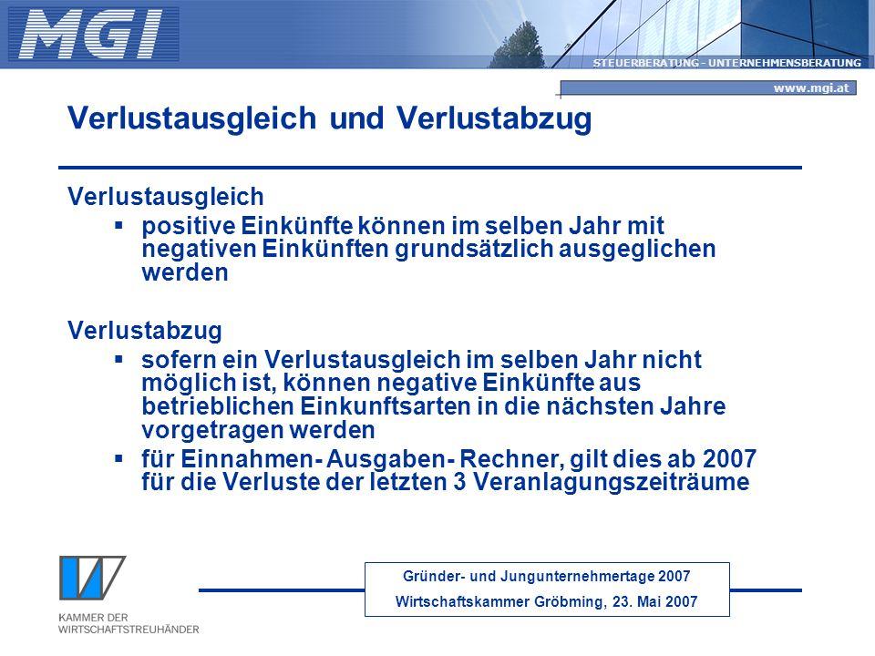 Gründer- und Jungunternehmertage 2007 Wirtschaftskammer Gröbming, 23. Mai 2007 STEUERBERATUNG - UNTERNEHMENSBERATUNG www.mgi.at Verlustausgleich und V