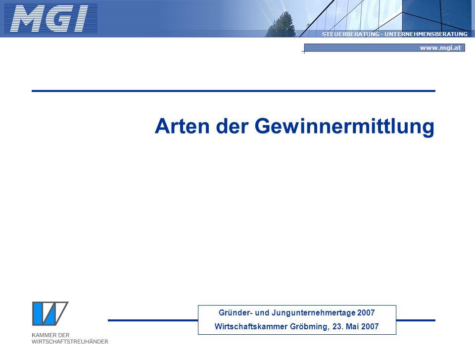 Gründer- und Jungunternehmertage 2007 Wirtschaftskammer Gröbming, 23. Mai 2007 STEUERBERATUNG - UNTERNEHMENSBERATUNG www.mgi.at Arten der Gewinnermitt