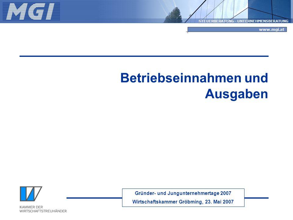 Gründer- und Jungunternehmertage 2007 Wirtschaftskammer Gröbming, 23. Mai 2007 STEUERBERATUNG - UNTERNEHMENSBERATUNG www.mgi.at Betriebseinnahmen und