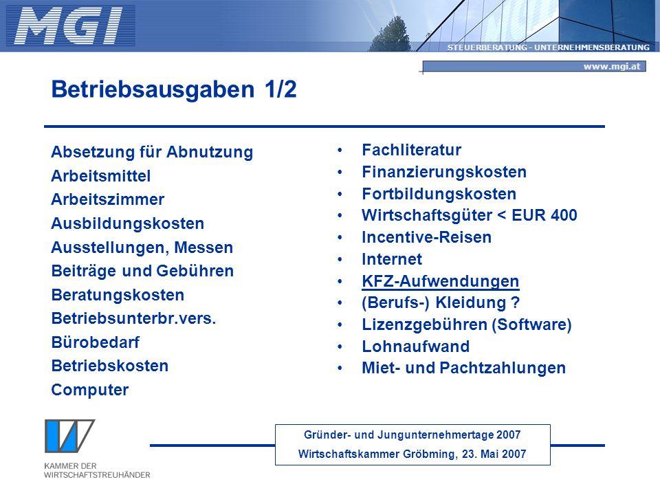 Gründer- und Jungunternehmertage 2007 Wirtschaftskammer Gröbming, 23. Mai 2007 STEUERBERATUNG - UNTERNEHMENSBERATUNG www.mgi.at Betriebsausgaben 1/2 A