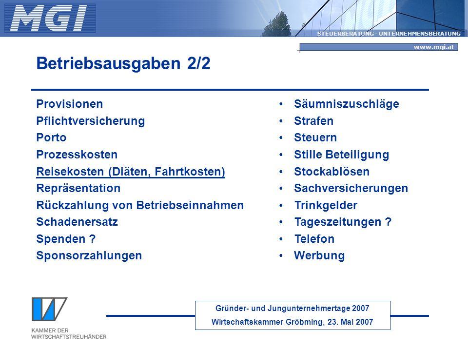 Gründer- und Jungunternehmertage 2007 Wirtschaftskammer Gröbming, 23. Mai 2007 STEUERBERATUNG - UNTERNEHMENSBERATUNG www.mgi.at Betriebsausgaben 2/2 P