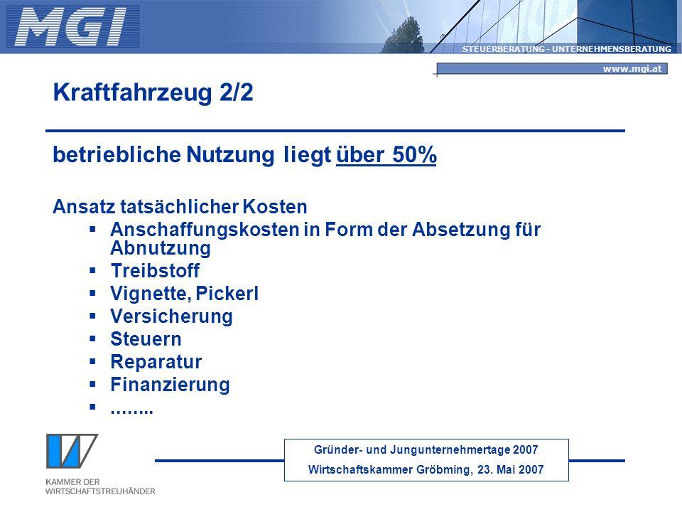 Gründer- und Jungunternehmertage 2007 Wirtschaftskammer Gröbming, 23. Mai 2007 STEUERBERATUNG - UNTERNEHMENSBERATUNG www.mgi.at Kraftfahrzeug 2/2 betr