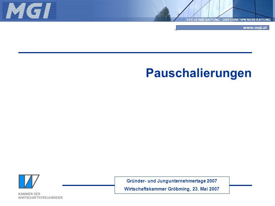 Gründer- und Jungunternehmertage 2007 Wirtschaftskammer Gröbming, 23. Mai 2007 STEUERBERATUNG - UNTERNEHMENSBERATUNG www.mgi.at Pauschalierungen