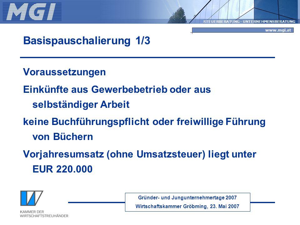 Gründer- und Jungunternehmertage 2007 Wirtschaftskammer Gröbming, 23. Mai 2007 STEUERBERATUNG - UNTERNEHMENSBERATUNG www.mgi.at Basispauschalierung 1/