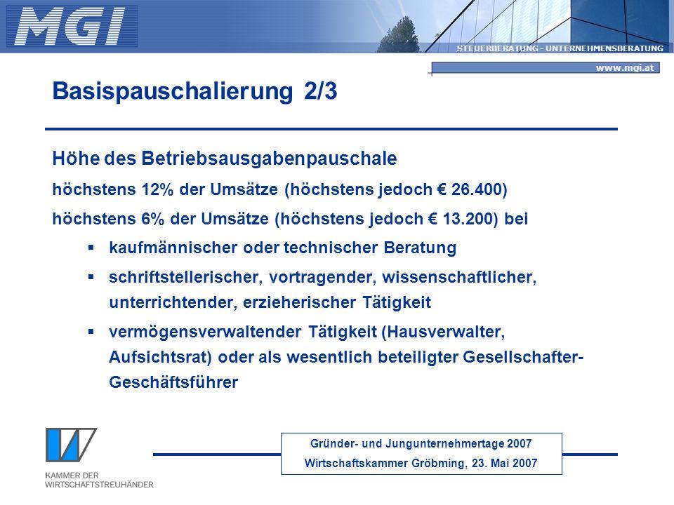 Gründer- und Jungunternehmertage 2007 Wirtschaftskammer Gröbming, 23. Mai 2007 STEUERBERATUNG - UNTERNEHMENSBERATUNG www.mgi.at Basispauschalierung 2/