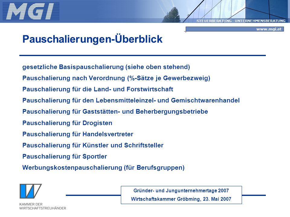 Gründer- und Jungunternehmertage 2007 Wirtschaftskammer Gröbming, 23. Mai 2007 STEUERBERATUNG - UNTERNEHMENSBERATUNG www.mgi.at Pauschalierungen-Überb