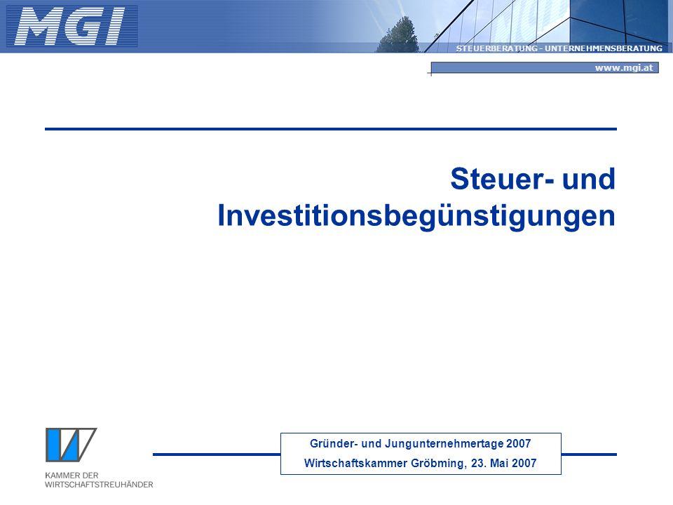 Gründer- und Jungunternehmertage 2007 Wirtschaftskammer Gröbming, 23. Mai 2007 STEUERBERATUNG - UNTERNEHMENSBERATUNG www.mgi.at Steuer- und Investitio