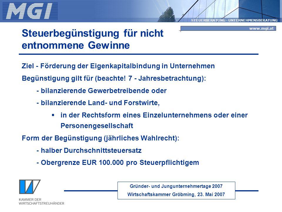 Gründer- und Jungunternehmertage 2007 Wirtschaftskammer Gröbming, 23. Mai 2007 STEUERBERATUNG - UNTERNEHMENSBERATUNG www.mgi.at Steuerbegünstigung für