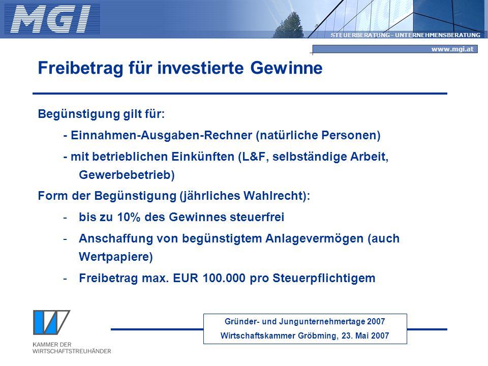 Gründer- und Jungunternehmertage 2007 Wirtschaftskammer Gröbming, 23. Mai 2007 STEUERBERATUNG - UNTERNEHMENSBERATUNG www.mgi.at Freibetrag für investi