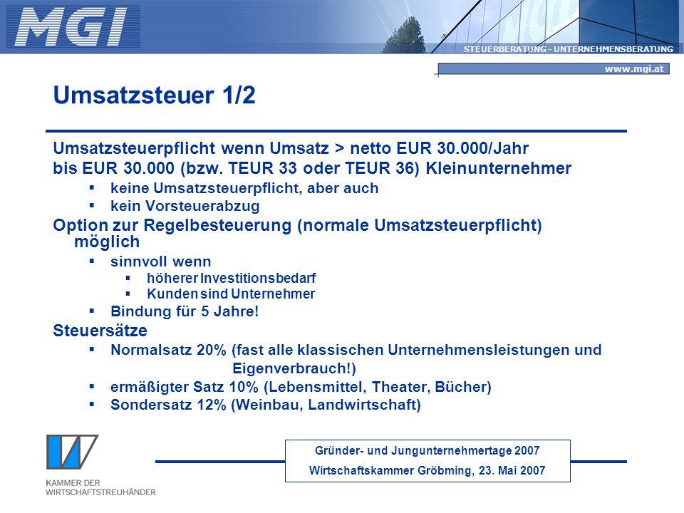 Gründer- und Jungunternehmertage 2007 Wirtschaftskammer Gröbming, 23. Mai 2007 STEUERBERATUNG - UNTERNEHMENSBERATUNG www.mgi.at Umsatzsteuer 1/2 Umsat