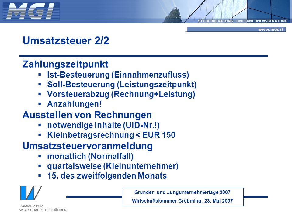 Gründer- und Jungunternehmertage 2007 Wirtschaftskammer Gröbming, 23. Mai 2007 STEUERBERATUNG - UNTERNEHMENSBERATUNG www.mgi.at Umsatzsteuer 2/2 Zahlu