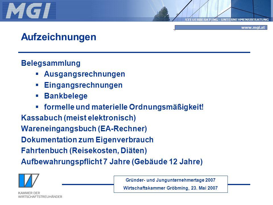 Gründer- und Jungunternehmertage 2007 Wirtschaftskammer Gröbming, 23. Mai 2007 STEUERBERATUNG - UNTERNEHMENSBERATUNG www.mgi.at Aufzeichnungen Belegsa
