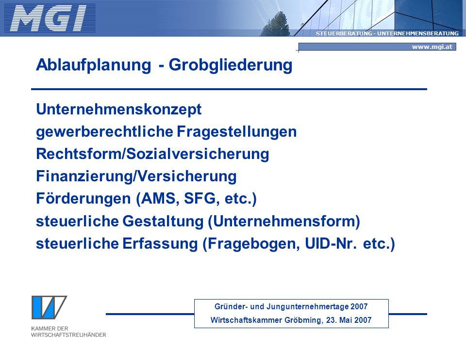 Gründer- und Jungunternehmertage 2007 Wirtschaftskammer Gröbming, 23. Mai 2007 STEUERBERATUNG - UNTERNEHMENSBERATUNG www.mgi.at Ablaufplanung - Grobgl