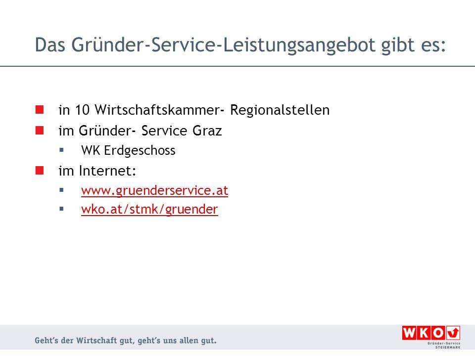 Das Gründer-Service-Leistungsangebot gibt es: in 10 Wirtschaftskammer- Regionalstellen im Gründer- Service Graz WK Erdgeschoss im Internet: www.gruenderservice.at wko.at/stmk/gruender