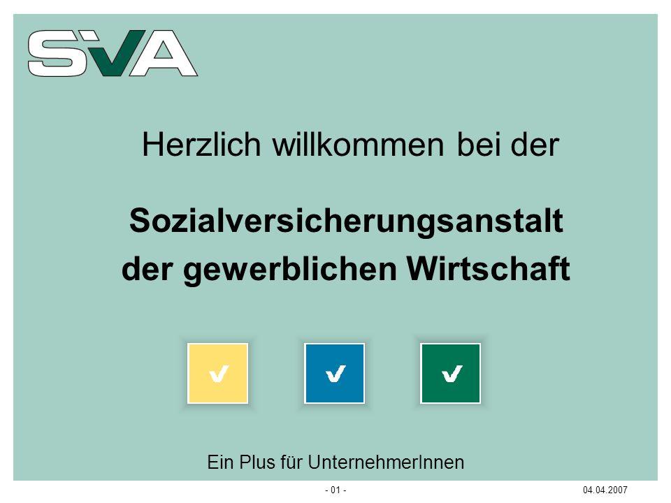 Herzlich willkommen bei der Sozialversicherungsanstalt der gewerblichen Wirtschaft Ein Plus für UnternehmerInnen 04.04.2007- 01 -