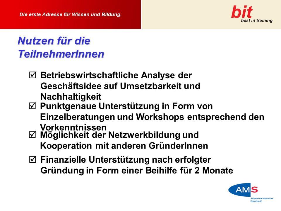 Nutzen für die TeilnehmerInnen Betriebswirtschaftliche Analyse der Geschäftsidee auf Umsetzbarkeit und Nachhaltigkeit Punktgenaue Unterstützung in For