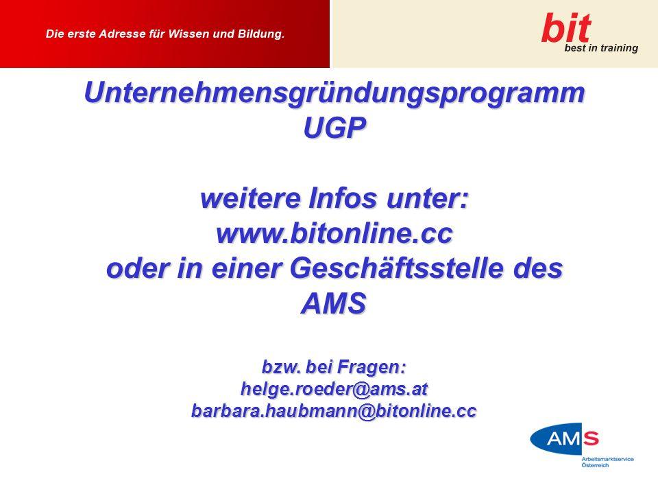 Unternehmensgründungsprogramm UGP weitere Infos unter: www.bitonline.cc oder in einer Geschäftsstelle des AMS bzw. bei Fragen: helge.roeder@ams.atbarb