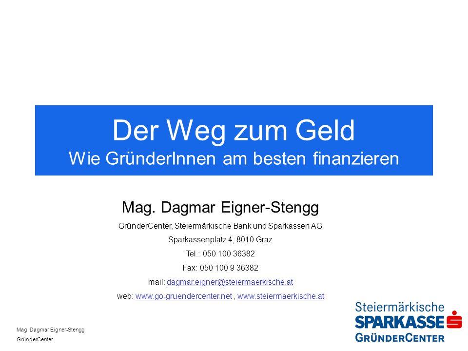 Mag. Dagmar Eigner-Stengg GründerCenter Der Weg zum Geld Wie GründerInnen am besten finanzieren Mag. Dagmar Eigner-Stengg GründerCenter, Steiermärkisc